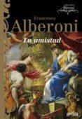 LA AMISTAD - 9788497841436 - FRANCESCO ALBERONI