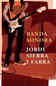 BANDA SONORA - 9788498410136 - JORDI SIERRA I FABRA