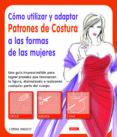 CÓMO UTILIZAR Y ADAPTAR PATRONES DE COSTURA A LAS FORMAS DE LAS M UJERES - 9788498743036 - LORNA KNIGHT