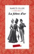LA FEBRE D OR - 9788499304236 - NARCIS OLLER