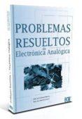 PROBLEMAS RESUELTOS DE ELECTRONICA ANALOGICA - 9788499486536 - JUAN JOSE GALIANA MERINO