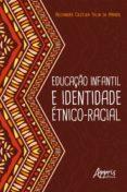 Descargas de libros de epub gratis. EDUCAÇÃO INFANTIL E IDENTIDADE ÉTNICO-RACIAL 9788547322236 de ARLEANDRA CRISTINA TALIN DO AMARAL en español DJVU