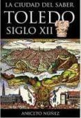 LA CIUDAD DEL SABER: TOLEDO SIGLO XII - 9788415063346 - ANICETO NUÑEZ GARCIA