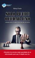 SÓLO PUEDE QUEDAR UNO - 9788416096046 - SILVIA FORES