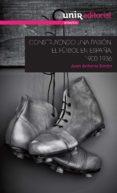 CONSTRUYENDO UNA PASIÓN: EL FÚTBOL EN ESPAÑA, 1900-1936 - 9788416125746 - JUAN ANTONIO SIMON SANJURJO