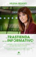 LA TRASTIENDA DE UN INFORMATIVO - 9788416253746 - HELENA RESANO