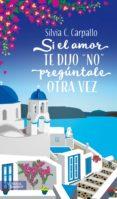 SI EL AMOR TE DIJO NO PREGUNTALE OTRA VEZ - 9788416580446 - SILVIA C. CARPALLO