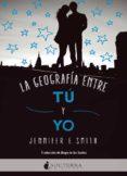 LA GEOGRAFIA ENTRE TU Y YO - 9788416858446 - JENNIFER E. SMITH