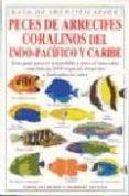 PECES DE ARRECIFES CORALINOS: DEL INDO-PACIFICO Y CARIBE - 9788428211246 - EWALD LIESKE