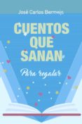 CUENTOS QUE SANAN: PARA REGALAR - 9788429326246 - JOSE CARLOS BERMEJO