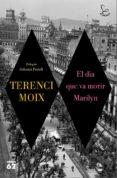 EL DIA QUE VA MORIR MARILYN - 9788429776546 - TERENCI MOIX