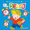 EL RELOJ (MIS PRIMEROS LIBROS) - 9788430525546 - VV.AA.