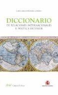 DICCIONARIO DE RELACIONES INTERNACIONALES Y POLITICA EXTERIOR - 9788434409446 - JUAN CARLOS PEREIRA