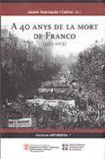 A 40 ANYS DE LA MORT DE FRANCO (1975-2015) - 9788439395546 - JAUME SOBREQUES