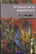 EL FUTURO DE LA ARQUITECTURA - 9788445502846 - F.L. WRIGHT