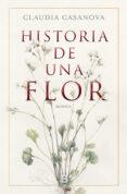 HISTORIA DE UNA FLOR - 9788466664646 - CLAUDIA CASANOVA