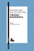 TIRANO BANDERAS - 9788467036046 - RAMON MARIA DEL VALLE INCLAN