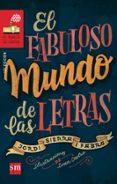 EL FABULOSO MUNDO DE LAS LETRAS - 9788467577846 - VV.AA.