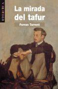 LA MIRADA DEL TAFUR - 9788476603246 - FERRAN TORRENT