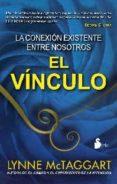 EL VINCULO: LA CONEXION EXISTENTE ENTRE NOSOTROS (RUSTICA) - 9788478087846 - LYNNE MC TAGGART