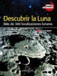 DESCUBRIR LA LUNA: MAS DE 300 LOCALIZACIONES LUNARES - 9788480167246 - VV.AA.