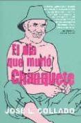 EL DIA QUE MURIO CHANQUETE - 9788488052346 - JOSE LUIS COLLADO