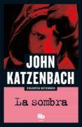 LA SOMBRA - 9788490703946 - JOHN KATZENBACH