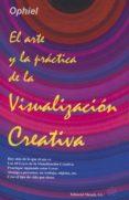 EL ARTE Y LA PRACTICA DE LA VISUALIZACION CREATIVA - 9788492773046 - OPHIEL