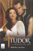 LOS TUDOR: LA AMANTE DEL REY - 9788493831646 - ANNE GRACIE