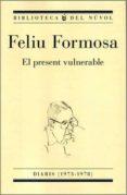 EL PRESENT VULNERABLE - 9788494747946 - FELIU FORMOSA