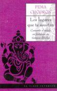 LOS LUGARES QUE TE ASUSTAN: CONVERTIR EL MIEDO EN FORTALEZA EN TI EMPOS DIFICILES - 9788495456946 - PEMA CHODRON