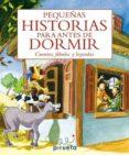 PEQUEÑAS HISTORIAS PARA ANTES DE DORMIR: CUENTOS, FABULAS Y LEYENDAS - 9788496939646 - VV.AA.