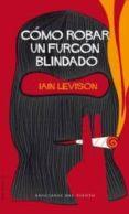 COMO ROBAR UN FURGON BLINDADO - 9788496964846 - IAIN LEVISON