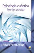 PSICOLOGIA CUANTICA: TEORIA Y PRACTICA - 9788498272246 - ADOLFO PEREZ AGUSTI
