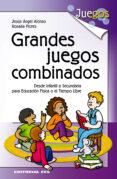 GRANDES JUEGOS COMBINADOS - 9788498422146 - JESUS ANGEL ALONSO