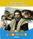 PROYECTO MIGUEL ÁNGEL BUONARROTI SIMONI. EDUCACIÓN INFANTIL. SEGUNDO CICLO - 9788498777246 - VV.AA.