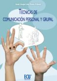 TECNICAS DE COMUNICACION PERSONAL Y GRUPAL - 9788499485546 - JOSE ANGEL DEL POZO FLOREZ