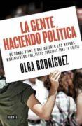 la gente haciendo politica-olga rodriguez-9788499924946