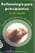 REFLEXOLOGIA PARA PRINCIPIANTES - 9789681910846 - DAVID F. VENNELLS