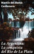 Inglés ebooks descarga gratuita pdf LA ARGENTINA: LA CONQUISTA DEL RIO DE LA PLATA RTF FB2