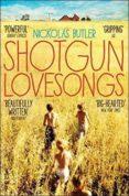 SHOTGUN LOVESONGS - 9781509801756 - NICKOLAS BUTLER