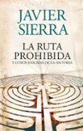 LA RUTA PROHIBIDA Y OTROS ENIGMAS DE LA HISTORIA - 9788408073956 - JAVIER SIERRA
