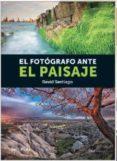EL FOTOGRAFO ANTE EL PAISAJE - 9788415131656 - DAVID SANTIAGO