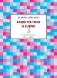 ARQUITECTURA O SUEÑO - 9788416210756 - RUBEN MARTIN DIAZ