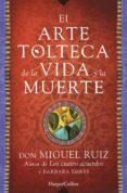 EL ARTE TOLTECA DE LA VIDA Y LA MUERTE - 9788416502356 - DON MIGUEL RUIZ