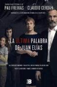 LA ULTIMA PALABRA DE JUAN ELÍAS - 9788417001056 - CLAUDIO CERDAN