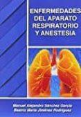 ENFERMEDADES DEL APARATO RESPIRATORIO Y ANESTESIA - 9788417010256 - MANUEL SANCHEZ GARCIA