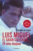 LUIS MIGUEL, EL GRAN SOLITARIO... 24 AÑOS (EBOOK) - 9788417312756 - CLAUDIA DE ICAZA