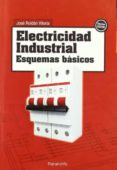 ELECTRICIDAD INDUSTRIAL: ESQUEMAS BASICOS - 9788428311656 - JOSE ROLDAN VILORIA