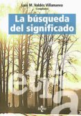 LA BUSQUEDA DEL SIGNIFICADO: LECTURAS DE FILOSOFIA DEL LENGUAJE ( 4ª ED.) - 9788430943456 - LUIS M. VALDES VILLANUEVA